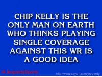 "Calvin Johnson, Chip Kelly, and Jeopardy: CHIP KELLY IS THE  ONLY MAN ON EARTH  WHO THINKS PLAYING  SINGLE COVERAGE  AGAINST THIS WR IS  A GOOD IDEA  eopardySpor  http//www.says it.com/jeopardy/ ""Who is: Calvin Johnson?"" JeopardySports"