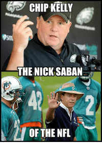 How many of you agree with this meme?  Like Our Page NFL Memes: CHIP KELLY  THE NICK SABAN  OF THE NFL How many of you agree with this meme?  Like Our Page NFL Memes