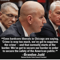 "On ""America's Newsroom,"" National Border Patrol Council President Brandon Judd called for a wall in strategic locations to help keep Americans safe.: Chip SamadeMlla,Getty Images  FOX  NEWS  ""Even hardcore liberals in Chicago are saying,  Crime is way too much, we ve got to suppress  the crime' - and that normally starts at the  border. We've got to secure our border in order  to secure the safety of the American public.""  Brandon Judd  National Border Patrol Council President On ""America's Newsroom,"" National Border Patrol Council President Brandon Judd called for a wall in strategic locations to help keep Americans safe."