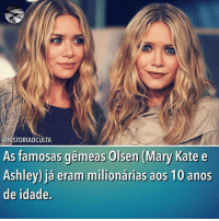 Memes, 🤖, and Mary Kate: CHISTORIAOCULTA  As famosas gemeas Olsen (Mary Kate e  Ashley) ja eram milionarias aos 10 anos  de idade. 😱