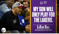 CHIT SPORTSRADIO1290  MY SON WILL  ONLY PLAY FOR  THE LAKERS  LAVAR BALL  ONHISSONLONZO BALL'S NBA FUTURE Lonzo Ball is going to the Lakers. LaVar was RIGHT! https://t.co/7cg5xe81kc