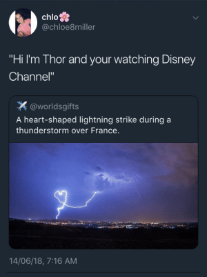 """Disney, Disney Channel, and France: chlo  @chloe8miller  """"Hi I'm Thor and your watching Disney  Channel""""  洪@worldsgifts  A heart-shaped lightning strike during a  thunderstorm over France  14/06/18, 7:16 AM Thor"""