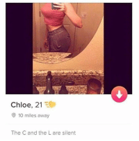 🤔🤔🤔: Chloe, 21  10 miles away  The C and the L are silent 🤔🤔🤔