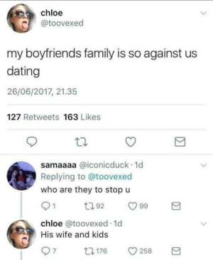 SMH family by RedRiki24 MORE MEMES: chloe  c@toovexed  my boyfriends family is so against us  dating  26/06/2017, 21.35  127 Retweets 163 Likes  samaaaa @iconicduck 1d  Replying to @toovexed  who are they to stop u  92  chloe @toovexed.1d  His wife and kids SMH family by RedRiki24 MORE MEMES