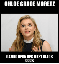 chloe: CHLOE GRACE MORETZ  GAZING UPON HER FIRST BLACK  COCK  Memes. COM