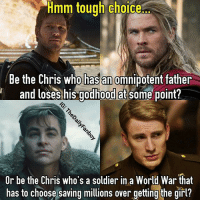 I'd care about a spoiler warning but if you haven't seen Wonder Woman yet, are you really going to? QOTD: Favorite Chris? marvel dc mcu dceu marvelcomics dccomics comics chrispine chrispratt chrishemsworth chrisevans captainamerica starlord thor stevetrevor wonderwoman rottentomatoes thefirstavenger guardiansofthegalaxy gotg chris wednesday thursday meme: choice  Hmm tough choice  Be the Chris who has an  omnipotent father  and loses his godhood at some point?  Or be the Chris who's a soldier in a World War that  has to choose saving millions over getting the girl? I'd care about a spoiler warning but if you haven't seen Wonder Woman yet, are you really going to? QOTD: Favorite Chris? marvel dc mcu dceu marvelcomics dccomics comics chrispine chrispratt chrishemsworth chrisevans captainamerica starlord thor stevetrevor wonderwoman rottentomatoes thefirstavenger guardiansofthegalaxy gotg chris wednesday thursday meme