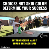 America, Charlie, and Memes: CHOICES NOT SKIN COLOR  DETERMINE YOUR SUCCESS  TURNING  POINT USA  BUT THAT DOESNT MAKE IT  TRUE IN THE AGGREGATE  TRUTH! Charlie Kirk Nails It... In America, Good Choices Are Rewarded & Skin Color Is Irrelevant! #BigGovSucks
