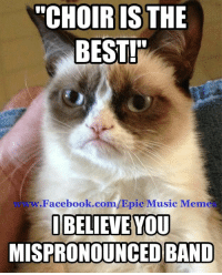 "yea band!: ""CHOIR[STHE  BESTI  w.Facebook.com/Epic Music Meme  MISPRONOUNCED BAND yea band!"