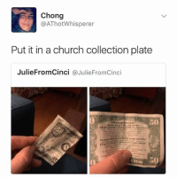 Church, Disappointed, and God: Chong  @AThotWhisperer  Put it in a church collection plate  JulieFromCinci @JulieFromCinci  Disappointed?  50  God Sorry I haven't been keeping up with posting. I've started a new job + setting up my new workout routine and getting used to shit. So yeah. But will try to start being regular on here and @potato.confessions over the next week or so. • • Want a shoutout? DM for info. • • { funnytumblr textposts funnytextpost tumblr funnytumblrpost tumblrfunny followme tumblrfunny textpost tumblrpost haha shoutout}