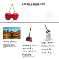 Fucking, Reddit, and Time: Choose a character!  shrine: shoots  mop: throws  knives, stops  time, kills  evervthin  homing rays  broom: shoots  penetratıng  lasers (also fast  character  (fucking worthless how do i get any DPS out  of these)  (basically DIo)  (ugh there is no precision, i hit bullets  by accident) [Src]