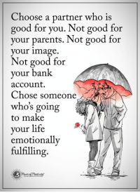 "Good for You, Lazy, and Memes: Choose a partner who is  good for you. Not good for  your parents. Not good for  your image  Not good for  your bank  account.  Chose someone  who's going  to make  your life  emotionally  fulfilling I want you to take a deep breath and pay close attention, because what I'm about to tell you may SHOCK you. I'm about to reveal my ""Lazy Person Secret"" that will literally force the Universe to give you everything you've ever wished for: http://bit.ly/2aIJwbq"