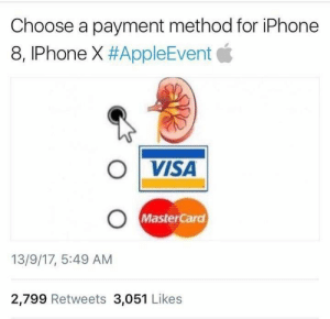 Iphone, MasterCard, and Visa: Choose a payment method for iPhone  8, IPhone X #AppleEvent  ○|VISA  MasterCard  13/9/17, 5:49 AM  2,799 Retweets 3,051 Likes Finally a option
