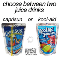 Which one? 🤔 https://t.co/yHwAMC9Y1j: choose between two  uice dnnks  caprisun or kool-aid  RISUN  oo Ad  amers  ropical Punch  fic Cooler  personally i'm  oing to have  to go with the  caprisun sorry Which one? 🤔 https://t.co/yHwAMC9Y1j