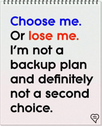 Memes, 🤖, and Backup: Choose me  Or lose me.  I'm not a  backup plan  not a second  choice.