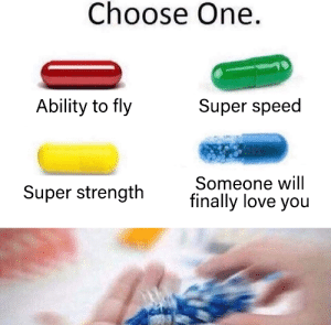 Me_irl: Choose One.  Ability to fly  Super speed  Someone will  finally love you  Super strength Me_irl