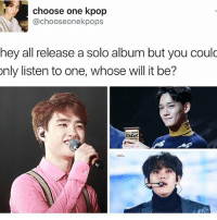 Memes, 🤖, and Kpop: choose one kpop  @choose onekpops  hey all release a solo album but you could  only listen to one, whose will it be?  nusiC  ARDA xiumin . . . . . . Credit to owner✌