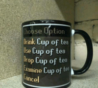 tea: Choose Option  Drink Cup of tea  Use Cup of tea  Drop Cup of tea  Examine Cup of tea  Lance