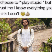 "Af, Goat, and Hip Hop: choose to ""play stupid "" but  ust me I know everything you  ink I don't 😤😤😤j cole tha GOAT 😤😤 he deep af bronging back REAL hip hop ."