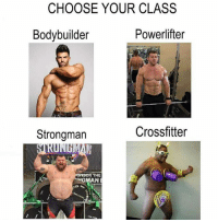 Memes, Bodybuilder, and 🤖: CHOOSE YOUR CLASS  Bodybuilder  Powerlifter  Strongman  Crossfitter  NSOR THE  TIL  IS Imma get some stick for this😂