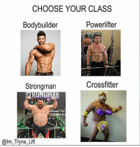 Gym, Savage, and Bodybuilder: CHOOSE YOUR CLASS  Bodybuilder  Powerlifter  Strongman  Crossfitter  TNS  ONSOR THE  NGMAN  @lm_Tryna_Lift HAHAH Savage 😂👌 @im_tryna_lift
