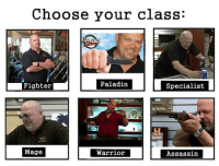 LIKE Unexpected Dank Memes FORE MORE!: Choose your class:  Fighter  Paladin  Specialist  Mage  Warrior  Assassin LIKE Unexpected Dank Memes FORE MORE!