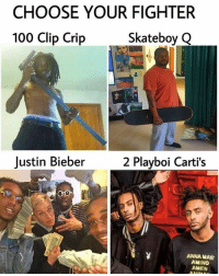 Choose your fighter, who are you choosing? 😂😂😂 Follow my backup @onlyinthehood: CHOOSE YOUR FIGHTER  100 Clip Crip  Skateboy GQ  Justin Bieber2 Playboi Carti's  ANNA MAE  AMINO  AMEN Choose your fighter, who are you choosing? 😂😂😂 Follow my backup @onlyinthehood