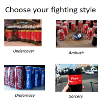 Pepsi, Diplomacy, and Fighting: Choose your fighting style  Undercover  Ambush  Pepsi  Diplomacy  Sorcery <p>Choose</p>