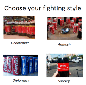 Pepsi, Diplomacy, and Fighting: Choose your fighting style  Undercover  Ambush  Pepsi  Diplomacy  Sorcery Choose (i.redd.it)