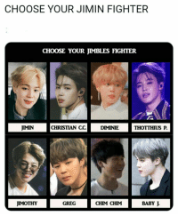 Bts, Baby, and Greg: CHOOSE YOUR JIMIN FIGHTER  CHOOSE YOUR JMBLES FIGHTER  JIMIN  CHRISTIAN CCDMINIE  THOTTHIUS P.  JIMOTHY  GREG  CHIM CHIM  BABY J #bts #jimin