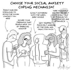 choose your social anxiety coping mechanism! [OC]: CHOOSE YOUR SOCIAL ANXLETY  COPING MECHANISM!  PANIC-INDUCED  SCROLLING TO  AVOLD THE HUMAN  CONTACT YOU  VAPE VIOLENTLY  AND PREMATURELY  NUKE SMALL TALK  BY PUSHİNG 9///  CONSPIRACIES AND  AYAHUASCA  SLOWLY WITHDRAW  LNTO THE WARM  DARK HOODLE  NEED  ESCAPE YOUR  PARANOIA THAT  PEOPLE HATE You  GET TRAPPED  PASS ⅤELY NODDING  AT THE GIRL WHO  TALKS TOO MUCH  BY BABBLING  NONSTOP choose your social anxiety coping mechanism! [OC]