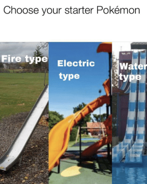 Dank, Fire, and Memes: Choose your starter Pokémon  Fire typeElectric  Water  tуpe  type Are you a boy or a girl? by DeezyEast MORE MEMES