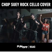 The cover is phenomenal! Thanks Emil and Dariel for the #9GAGFunOff video: CHOP SUEY ROCK CELLO COVER  Emil and Dariel  FUNoFF 9GAG The cover is phenomenal! Thanks Emil and Dariel for the #9GAGFunOff video