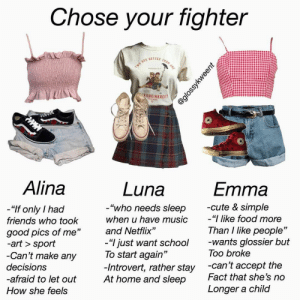": Chose your fighter  TWO ARE BETTER THAN ONE  KONKINKREET  FTRETBIS  Alina  Luna  Emma  -cute & simple  ""I like food more  ""who needs sleep  ""If only I had  when u have music  friends who took  Than I like people""  -wants glossier but  Too broke  and Netflix""  good pics of me""  -art > sport  -Can't make any  -""I just want school  To start again""  -Introvert, rather stay  At home and sleep  -can't accept the  Fact that she's no  decisions  -afraid to let out  Longer a child  How she feels  @glossykweent"