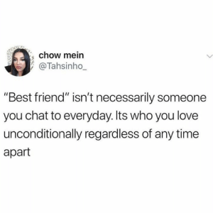 "Thissssss: chow mein  @Tahsinho_  ""Best friend"" isn't necessarily someone  you chat to everyday. Its who you love  unconditionally regardless of any time  apart Thissssss"