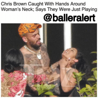 "Chris Brown, Lawyer, and Memes: Chris Brown Caught With Hands Around  Woman's Neck; Says They Were Just Playing  @balleralert Chris Brown Caught With Hands Around Woman's Neck; Says They Were Just Playing – blogged by @MsJennyb (pic @tmz_tv) ⠀⠀⠀⠀⠀⠀⠀⠀⠀ ⠀⠀⠀⠀⠀⠀⠀⠀⠀ Chris Brown's controversial past has left him with a target on his back. So much so, that horseplay with a woman can be perceived as a physical threat, depending on who's watching. ⠀⠀⠀⠀⠀⠀⠀⠀⠀ ⠀⠀⠀⠀⠀⠀⠀⠀⠀ In an incident that occurred on Monday morning, the superstar singer was hanging out at on the balcony of a Miami home with a few cool people, when paparazzi started snapping a few pics. In one of the photos, Brown is seen with his right hand around a woman's neck. ⠀⠀⠀⠀⠀⠀⠀⠀⠀ ⠀⠀⠀⠀⠀⠀⠀⠀⠀ Although the woman looks distressed in a few shots, she is also seen smiling at others, as both parties claimed the incident to be innocent horseplay. In fact, Brown's lawyer even got involved to defuse the situation before it got out of hand, and even threatened the photographer for invading Brown's privacy. ⠀⠀⠀⠀⠀⠀⠀⠀⠀ ⠀⠀⠀⠀⠀⠀⠀⠀⠀ ""She's a friend,"" Mark Geragos told TMZ. ""It's obviously playful as she confirmed. Whoever invaded their privacy will be held accountable."""