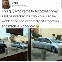 😂😂😂lmao - -(RP @kalesalad - - - - - 420 memesdaily Relatable dank MarchMadness HoodJokes Hilarious Comedy HoodHumor ZeroChill Jokes Funny KanyeWest KimKardashian litasf KylieJenner JustinBieber Squad Crazy Omg Accurate Kardashians Epic bieber Weed TagSomeone hiphop trump rap drake: Chris  Chris Chavez  This guy who came to Autozone today  said he wrecked his two Prius's so he  welded the non wrecked parts together  and made a 6 door car 😂😂😂lmao - -(RP @kalesalad - - - - - 420 memesdaily Relatable dank MarchMadness HoodJokes Hilarious Comedy HoodHumor ZeroChill Jokes Funny KanyeWest KimKardashian litasf KylieJenner JustinBieber Squad Crazy Omg Accurate Kardashians Epic bieber Weed TagSomeone hiphop trump rap drake