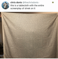Friends, Memes, and Shrek: chris donis @thechrisdonis  this is a tablecloth with the entire  screenplay of shrek on it  Come  Come  wyfeelingood when m having newh  the  -Realy? Aea~really  anthat makes  doesn't meen you're àcoward ส you're a serie scared  a bock oncE. Cool you handle the dragon rt handle the sain  e hnow whare the pencess 4, but where's the braonreas) (Gasp koan) -Conkry  a eood  Eutryone knowest what happens when  rek Camping's sarting to sound good H  coe on  scaner eun anything we're going  a tropik Post 1847: why didn't anyone of you all get me this I thought we were friends 🤔