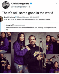 Blessed, Memes, and School: Chris Evangelista  @cevangelista413  There's still some good in the world  David Harbour@DavidKHarbour 29 Oct 2017  25k. And I get to wear the school sweatshirt and hold a trombone.  damaris* @postydamaris  .@DavidKHarbour how many retweets for you take my senior photos with  me Blessed | Follow @aranjevi for more!