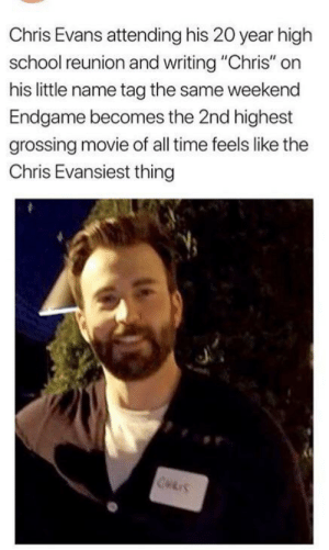 "Humble Captain America: Chris Evans attending his 20 year high  school reunion and writing ""Chris"" on  his little name tag the same weekend  Endgame becomes the 2nd highest  grossing movie of all time feels like the  Chris Evansiest thing  CHRIS Humble Captain America"