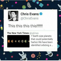Chris Evans, Memes, and Nerd: Chris Evans  @Chris Evans  This this this this!!!!!!!  The New York Times  anytimes  7 Earth-size planets  that could potentially  harbor life have been  identified orbiting a what a nerd, i love him chrisevans steverogers captainamerica marvel mcu avengers