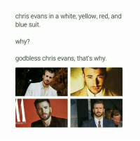 Chris Evans, God, and Memes: chris evans in a white, yellow, red, and  blue suit.  why?  god bless chris evans, that's why. Okay chrisevans repost