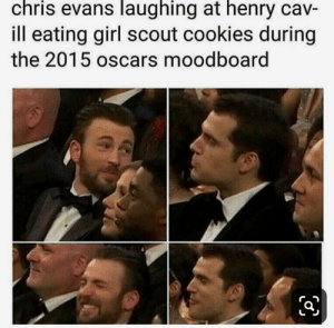 Chris Evans, Cookies, and Oscars: chris evans laughing at henry cav-  ill eating girl scout cookies during  the 2015 oscars moodboard