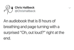 "Thats the evilest thing I can imagine by Raice19 MORE MEMES: Chris Hallbeck  @ChrisHallbeck  An audiobook that is 8 hours of  breathing and page turning withaa  surprised ""Oh, out loud?"" right at the  end. Thats the evilest thing I can imagine by Raice19 MORE MEMES"