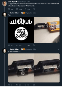 """Apparently, Isis, and Help: Chris Hayes@chrislhayes 38m  So apparently the sticker on the bombs said """"Git Er Done"""" in a faux ISIS font with  silhouetted mudflap ladies? What the hell.  5401.1K 3.3K  Dustin Miller &@spdustin 35m  Yup.  25  ti 115 269  &田@spdustin-26m  Dustin Miller  To help visualize it.."""