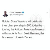 The GoldenStateWarriors will be celebrating their championship in D.C. today. But, instead of visiting the White House, they will be touring the African American museum with kids from KevinDurant's hometown.: Chris Haynes  @ChrisBHaynes  Golden State Warriors will celebrate  their championship in D.C. today by  touring the African American Museum  with students from Seat Pleasant, the  hometown of Kevin Durant. The GoldenStateWarriors will be celebrating their championship in D.C. today. But, instead of visiting the White House, they will be touring the African American museum with kids from KevinDurant's hometown.