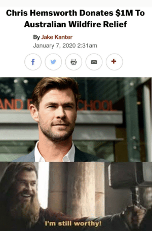 Here's some good news: Chris Hemsworth Donates $1M To  Australian Wildfire Relief  By Jake Kanter  January 7, 2020 2:31am  AND  CHO  I'm still worthy! Here's some good news