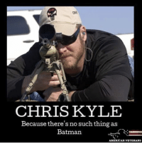 America, Batman, and Memes: CHRIS KYLE  Because there's no such thing as  Batman  AMERICAN.VETERANS Repost from @american.veterans True superhero americanveterans veterans usveterans usmilitary usarmy supportveterans honorvets usvets america usa patriot uspatriot americanpatriot supportourtroops godblessourtroops ustroops americantroops semperfi military remembereveryonedeployed deployed starsandstripes americanflag usflag respecttheflag marines navy airforce