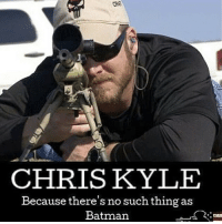 Batman, Guns, and Memes: CHRIS KYLE  Because there's no such thing as  Batman From: @ultraguns chriskyle will always be my hero! - - Follow me: @thecombatpage for more!! - gun merica USA GodBlessAmerica secondamendment 2ndamendment defendthesecond military supportthetroops operator ammo onenationundergod guns conservative liberal politics liberty country firearms guncontrol patriotic usarmy righttobeararms 2ndamendment donttreadonme red hillaryforprison2016 callofduty ww2