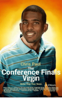 Chris Paul, Finals, and Internet: Chris Paul  Conference Finals  Virgin  Better flop Than Never.  ENism The internet stays undefeated