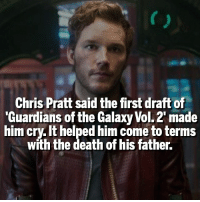 "GOTG Vol. 2 is going to be amazing.: Chris Pratt said the first draft of  ""Guardians of the Galaxy Vol.2 made  him cry It helped him to terms  with the death of his father. GOTG Vol. 2 is going to be amazing."